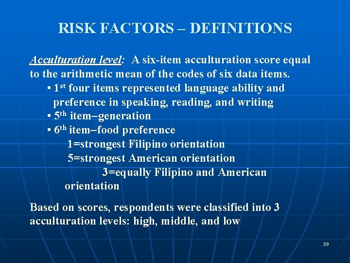 RISK FACTORS – DEFINITIONS Acculturation level: level A six-item acculturation score equal to the