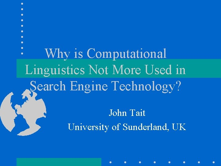 Why is Computational Linguistics Not More Used in Search Engine Technology? John Tait University