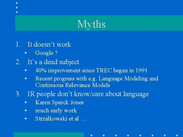 Myths 1. It doesn't work • Google ? 2. It's a dead subject •