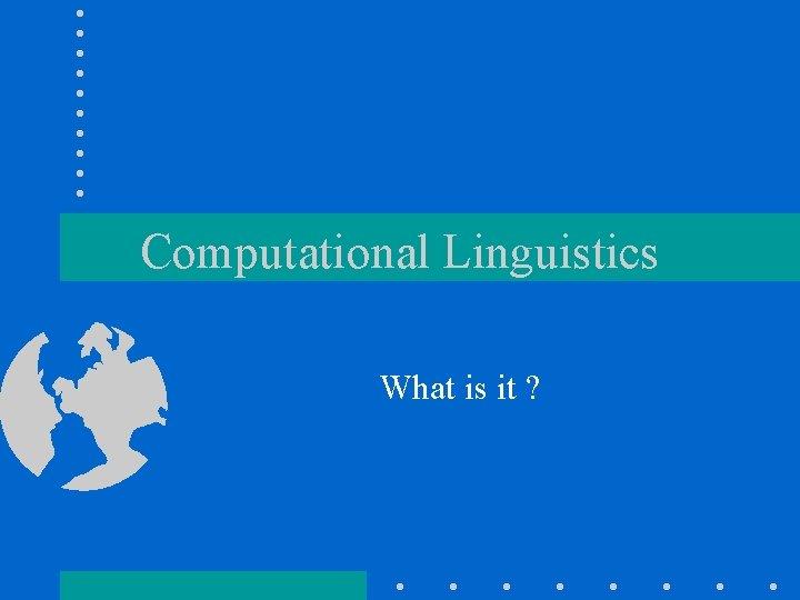 Computational Linguistics What is it ?