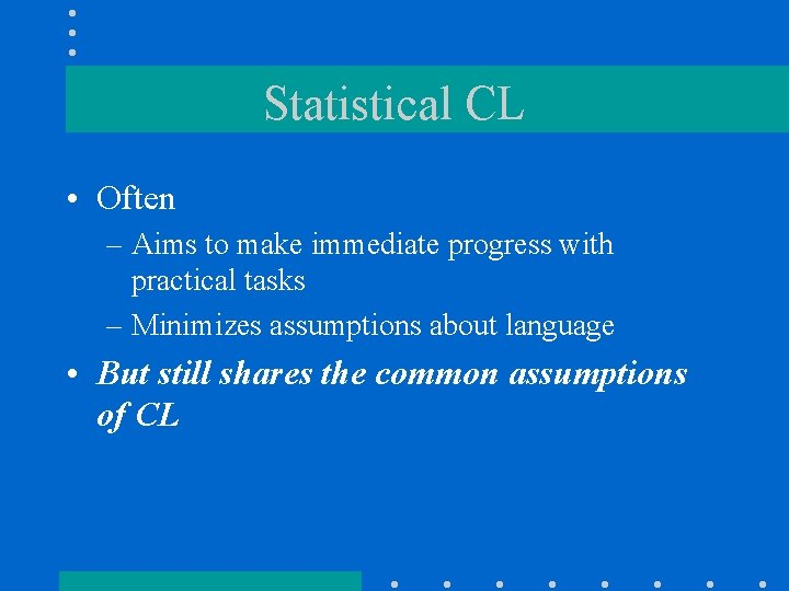 Statistical CL • Often – Aims to make immediate progress with practical tasks –