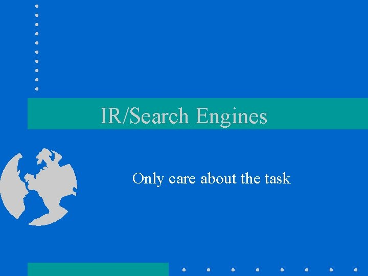 IR/Search Engines Only care about the task