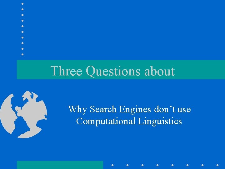 Three Questions about Why Search Engines don't use Computational Linguistics