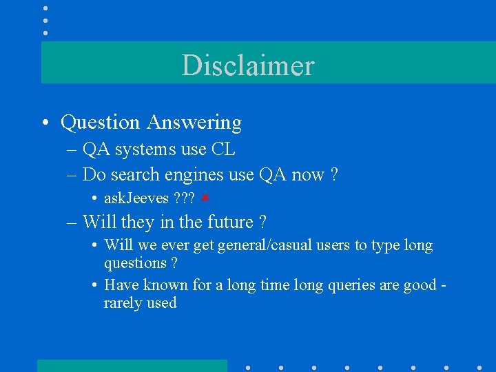 Disclaimer • Question Answering – QA systems use CL – Do search engines use
