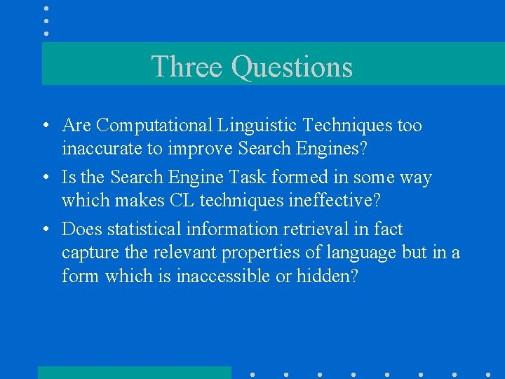 Three Questions • Are Computational Linguistic Techniques too inaccurate to improve Search Engines? •