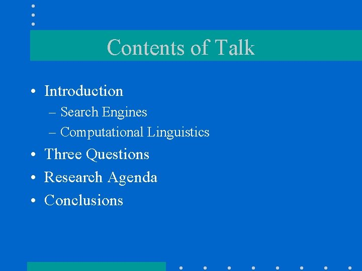 Contents of Talk • Introduction – Search Engines – Computational Linguistics • Three Questions