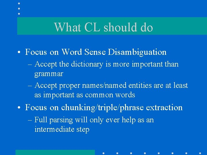 What CL should do • Focus on Word Sense Disambiguation – Accept the dictionary