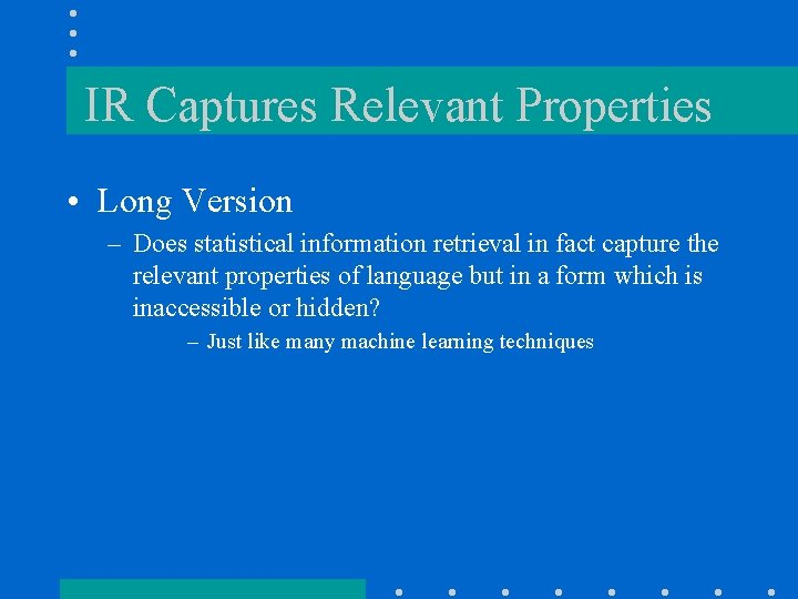 IR Captures Relevant Properties • Long Version – Does statistical information retrieval in fact
