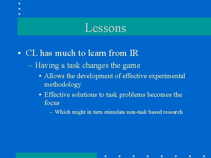 Lessons • CL has much to learn from IR – Having a task changes