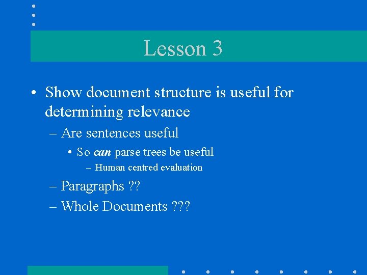 Lesson 3 • Show document structure is useful for determining relevance – Are sentences