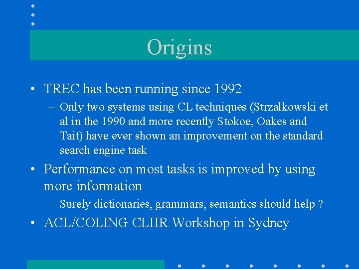 Origins • TREC has been running since 1992 – Only two systems using CL