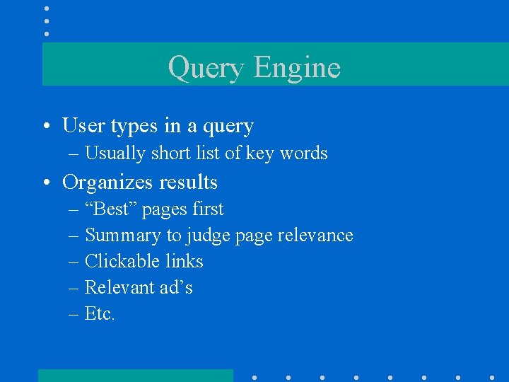 Query Engine • User types in a query – Usually short list of key