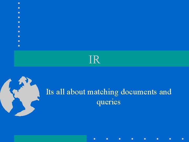 IR Its all about matching documents and queries