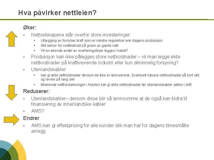 Hva påvirker nettleien? Øker: • Nettselskapene står overfor store investeringer: • • • Utbygging