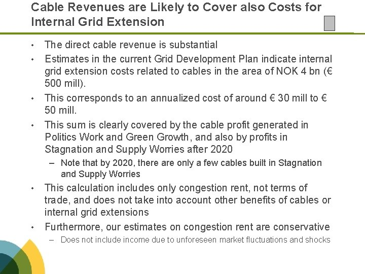 Cable Revenues are Likely to Cover also Costs for Internal Grid Extension • •