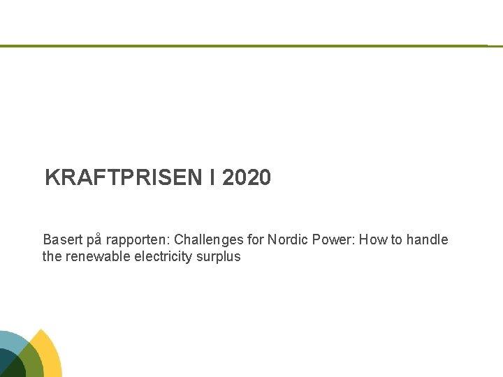 KRAFTPRISEN I 2020 Basert på rapporten: Challenges for Nordic Power: How to handle the