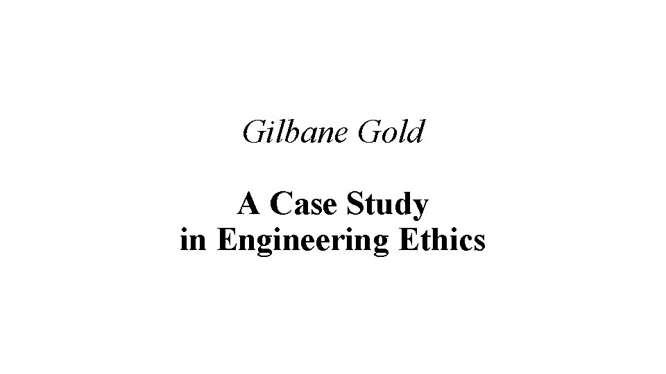 Gilbane Gold A Case Study in Engineering Ethics