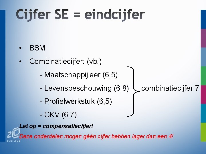 • BSM • Combinatiecijfer: (vb. ) - Maatschappijleer (6, 5) - Levensbeschouwing (6,
