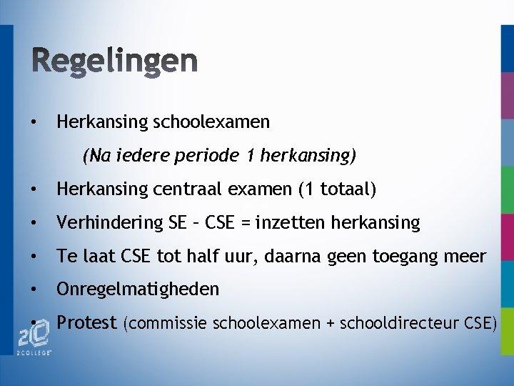 • Herkansing schoolexamen (Na iedere periode 1 herkansing) • Herkansing centraal examen (1