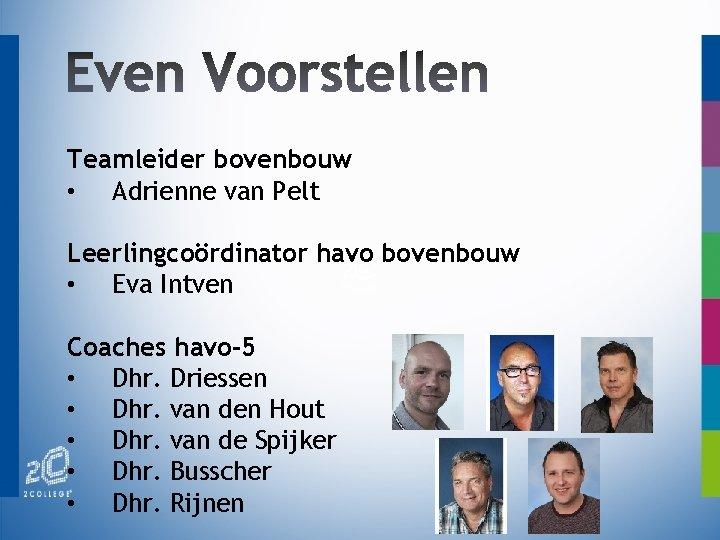Teamleider bovenbouw • Adrienne van Pelt Leerlingcoördinator havo bovenbouw • Eva Intven Coaches havo-5