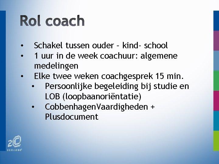 Schakel tussen ouder – kind- school 1 uur in de week coachuur: algemene medelingen