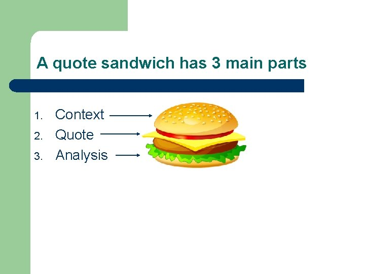 A quote sandwich has 3 main parts 1. 2. 3. Context Quote Analysis