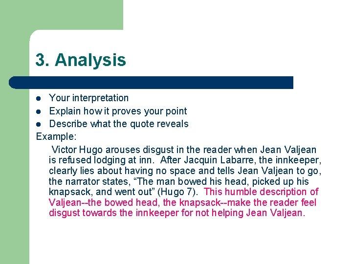 3. Analysis Your interpretation l Explain how it proves your point l Describe what