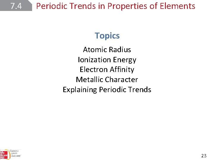 7. 4 Periodic Trends in Properties of Elements Topics Atomic Radius Ionization Energy Electron