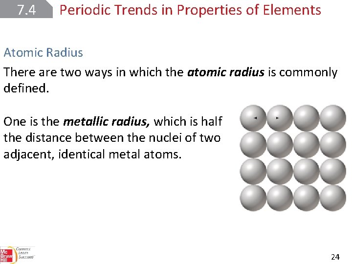 7. 4 Periodic Trends in Properties of Elements Atomic Radius There are two ways