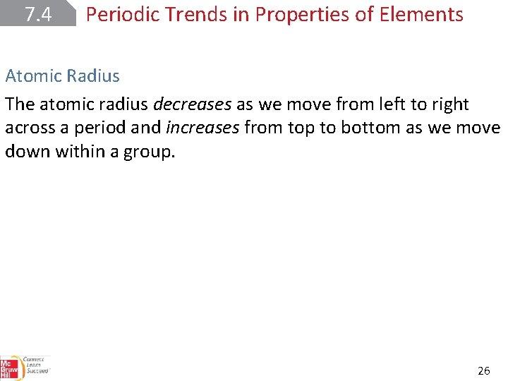 7. 4 Periodic Trends in Properties of Elements Atomic Radius The atomic radius decreases