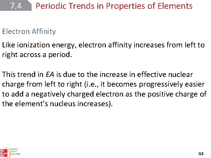 7. 4 Periodic Trends in Properties of Elements Electron Affinity Like ionization energy, electron