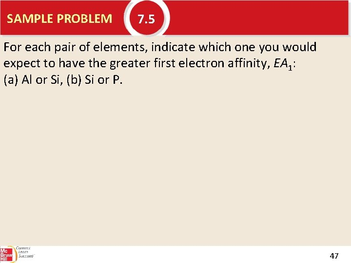 SAMPLE PROBLEM 7. 5 For each pair of elements, indicate which one you would