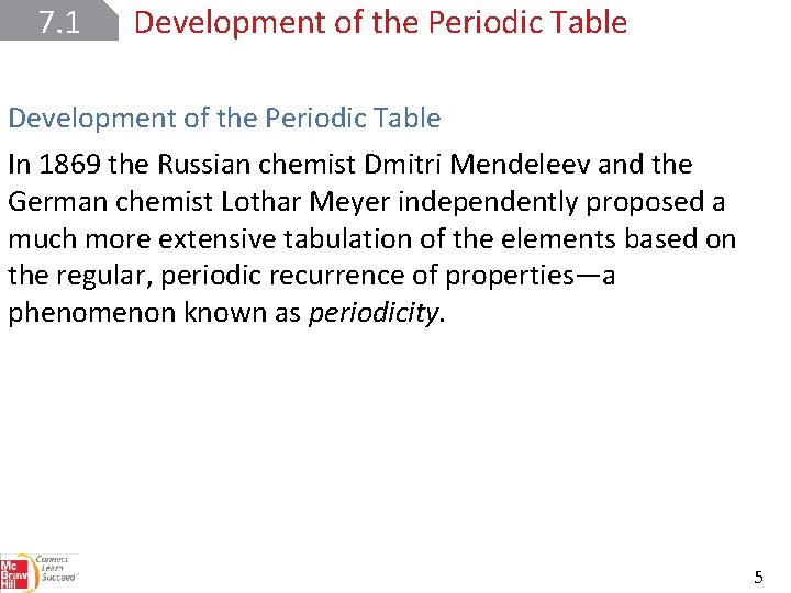7. 1 Development of the Periodic Table In 1869 the Russian chemist Dmitri Mendeleev