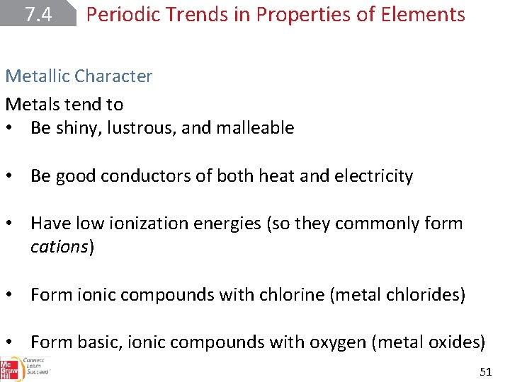7. 4 Periodic Trends in Properties of Elements Metallic Character Metals tend to •