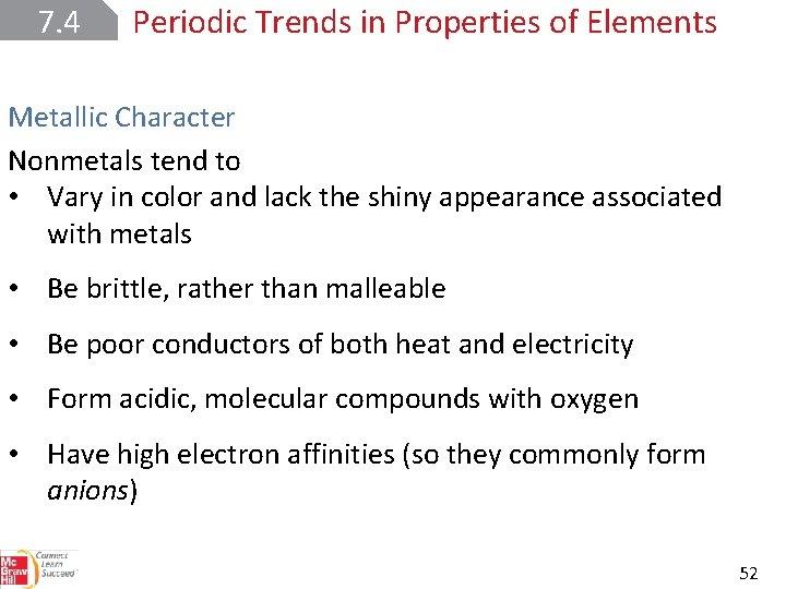 7. 4 Periodic Trends in Properties of Elements Metallic Character Nonmetals tend to •