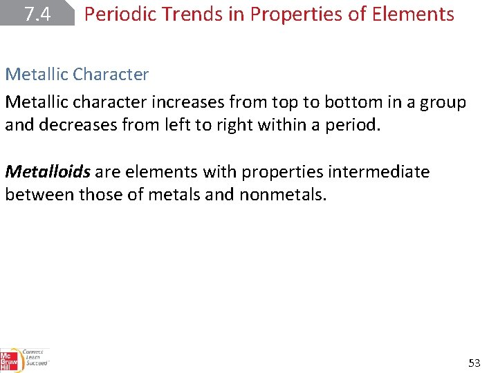 7. 4 Periodic Trends in Properties of Elements Metallic Character Metallic character increases from