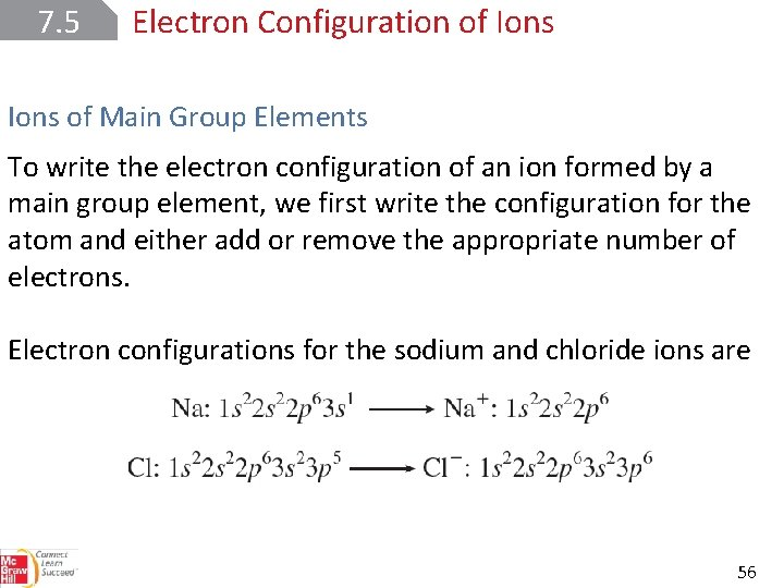 7. 5 Electron Configuration of Ions of Main Group Elements To write the electron