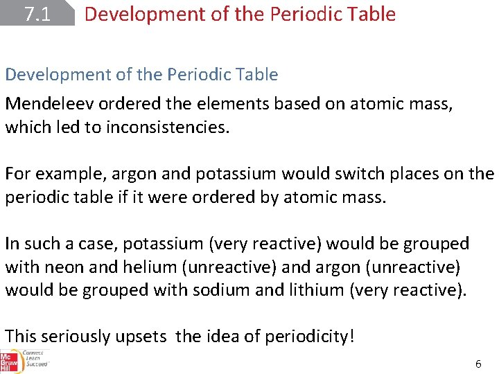 7. 1 Development of the Periodic Table Mendeleev ordered the elements based on atomic