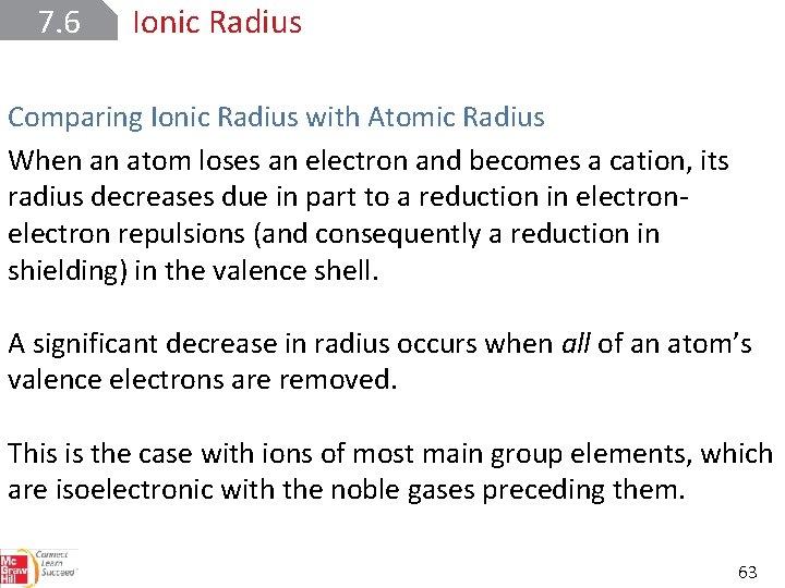 7. 6 Ionic Radius Comparing Ionic Radius with Atomic Radius When an atom loses