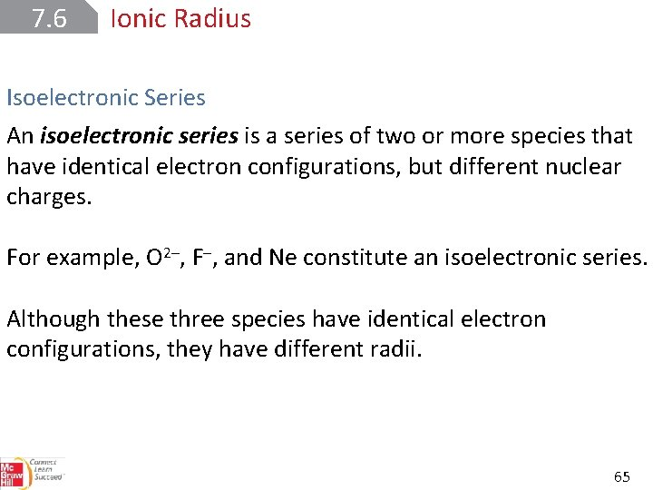 7. 6 Ionic Radius Isoelectronic Series An isoelectronic series is a series of two