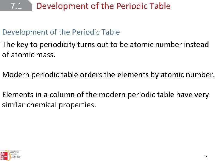 7. 1 Development of the Periodic Table The key to periodicity turns out to