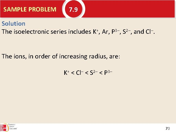 SAMPLE PROBLEM 7. 9 Solution The isoelectronic series includes K+, Ar, P 3–, S