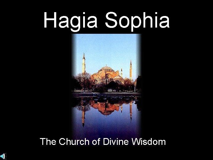 Hagia Sophia The Church of Divine Wisdom