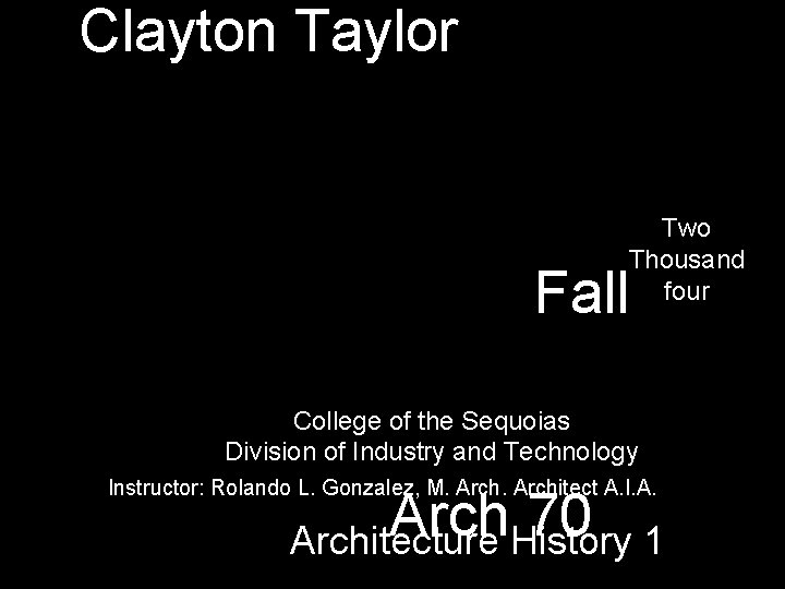Clayton Taylor Two Thousand four Fall College of the Sequoias Division of Industry and