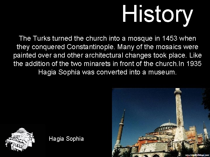 History The Turks turned the church into a mosque in 1453 when they conquered