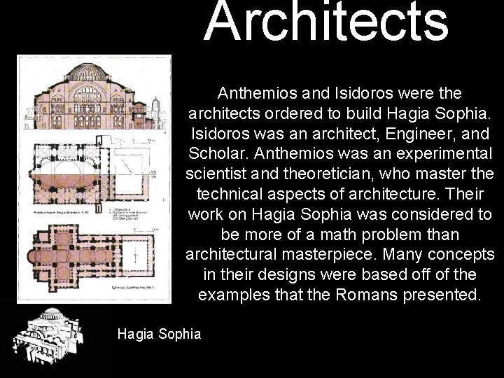 Architects Anthemios and Isidoros were the architects ordered to build Hagia Sophia. Isidoros was