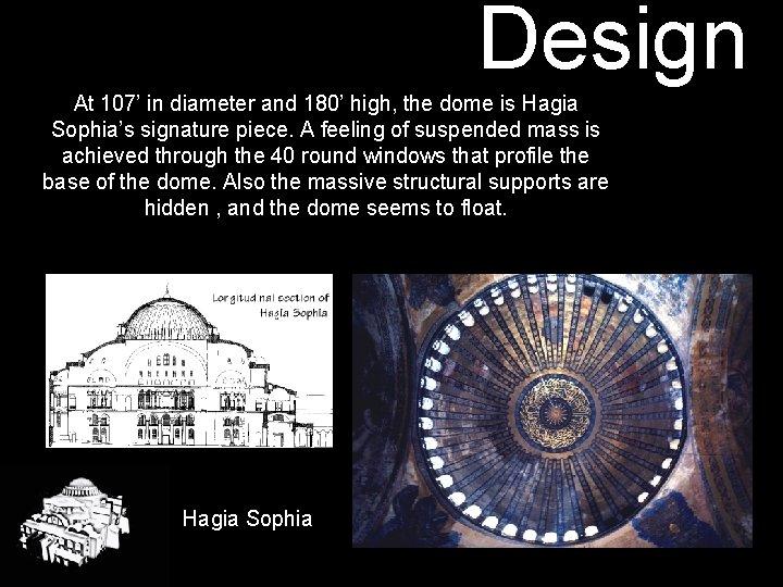 Design At 107' in diameter and 180' high, the dome is Hagia Sophia's signature
