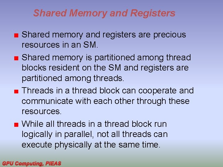 Shared Memory and Registers Shared memory and registers are precious resources in an SM.