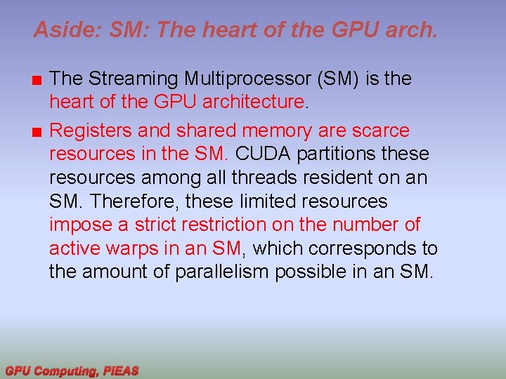 Aside: SM: The heart of the GPU arch. The Streaming Multiprocessor (SM) is the
