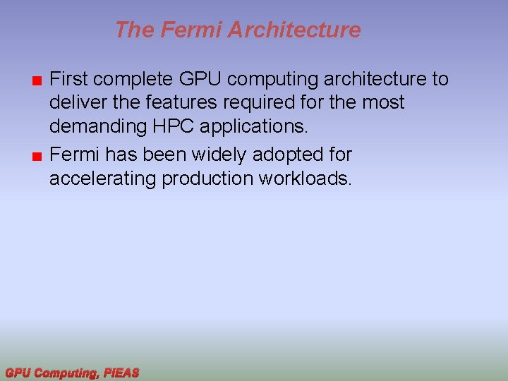 The Fermi Architecture First complete GPU computing architecture to deliver the features required for